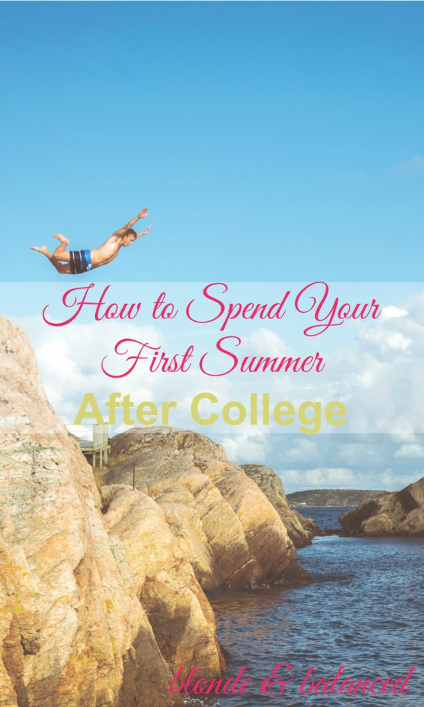 How to Spend Your First Summer After College