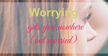 worry, worrywart, how to stop, why you shouldn't, tips, advice