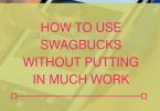 How to use Swagbucks Without Putting In Much Work