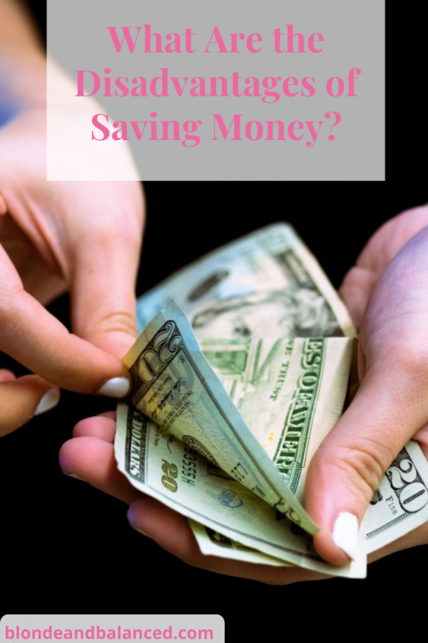 What Are the Disadvantages of Saving Money